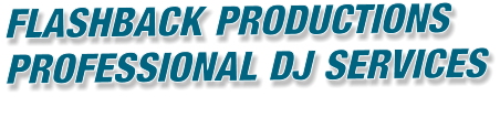 FLASHBACK PRODUCTIONS PROFESSIONAL DJ SERVICES